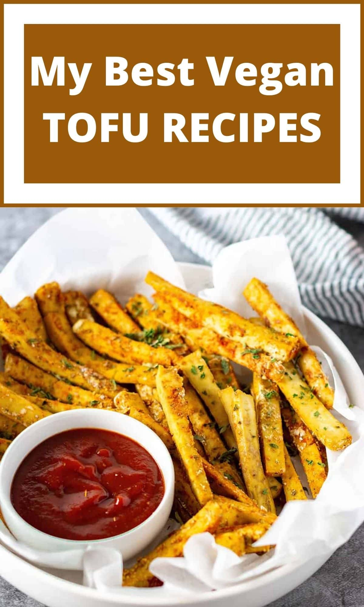 My Best Vegan Tofu Recipes