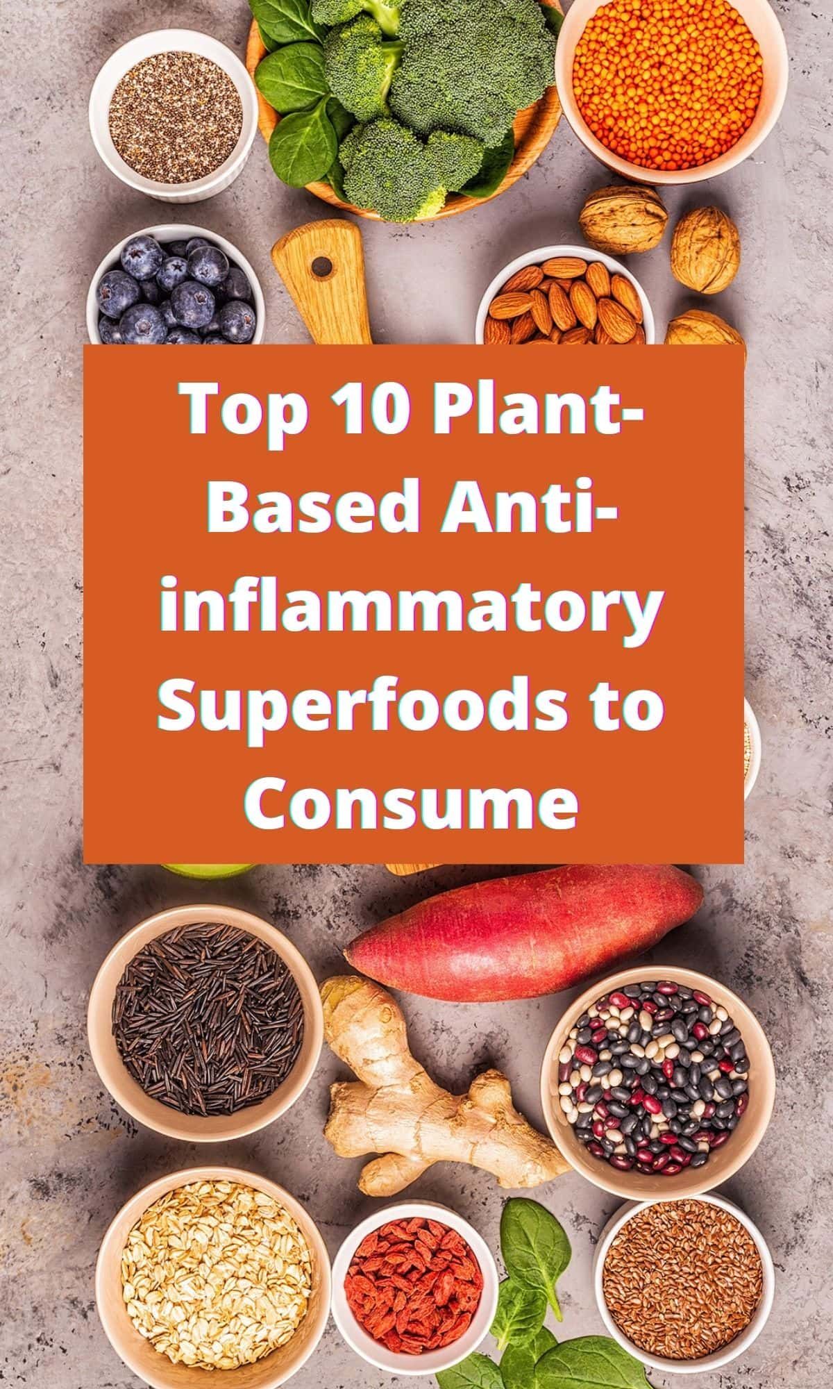 Top 10 Plant-Based Anti-inflammatory Superfoods to Consume