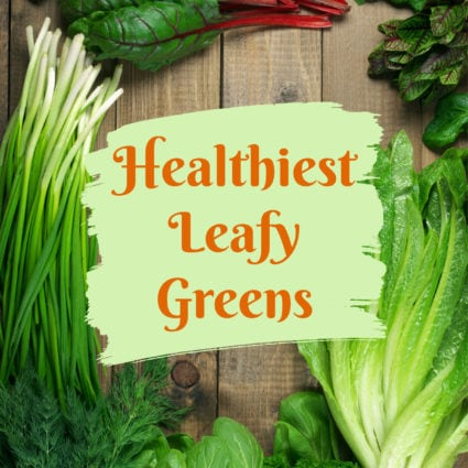 Healthiest Leafy Greens to Consume