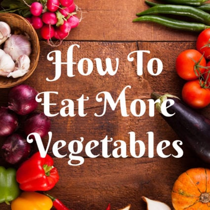 How To Eat More Vegetables?