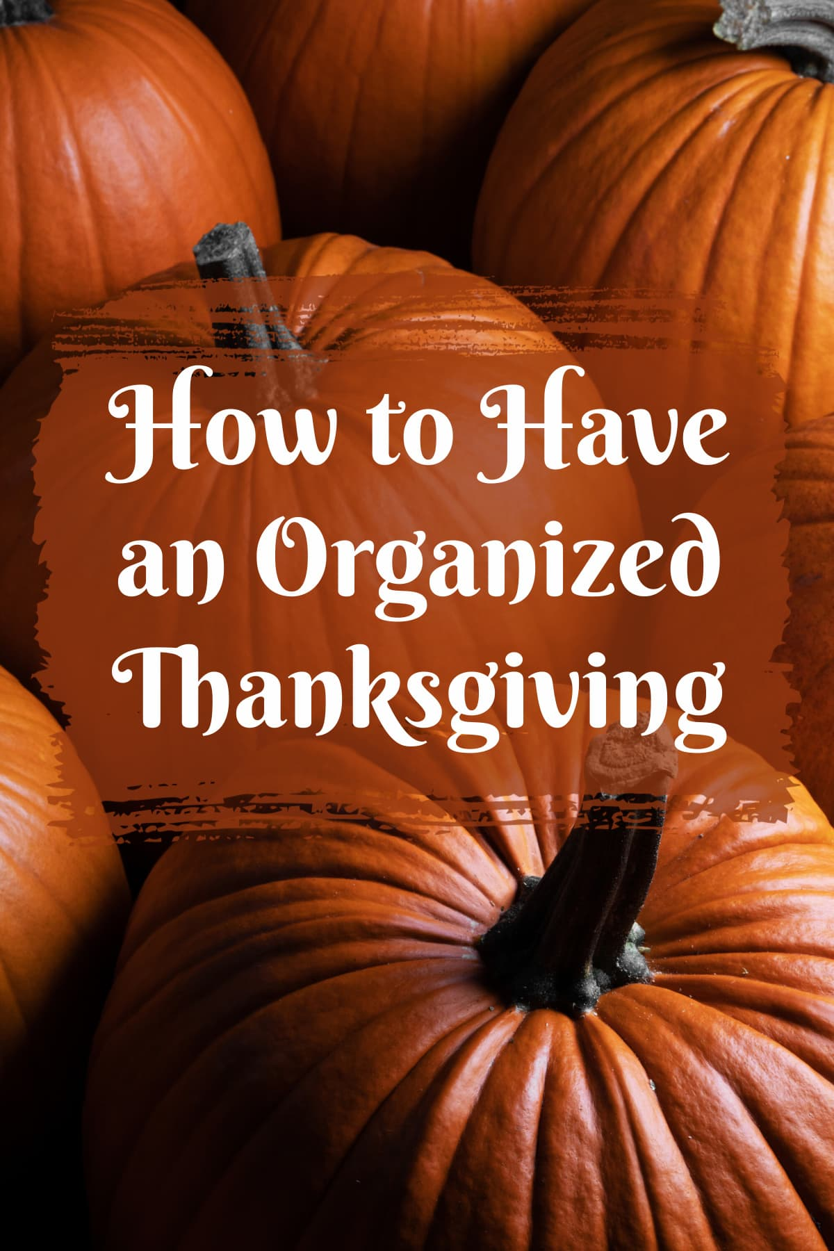 How To Have An Organized Thanksgiving?